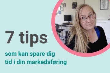 blogbillede 7 tips der kan spare dig tid i din markedsføring
